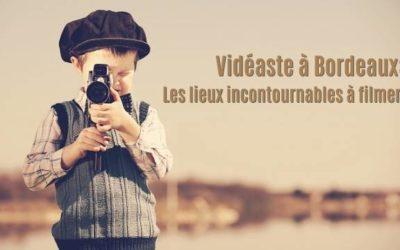 Vidéaste à bordeaux: les lieux incontournables à filmer