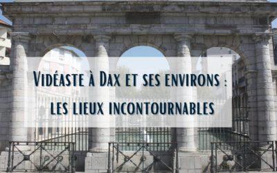 Vidéaste à Dax et ses environs: les lieux incontournables